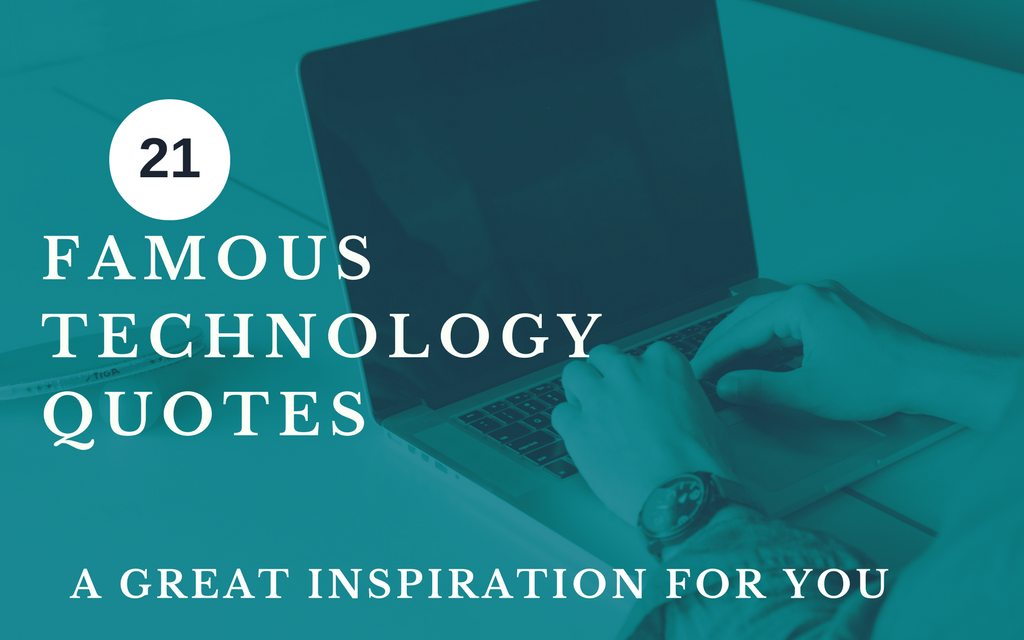21 Famous Technology Quotes to Inspire You!