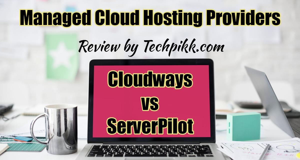 Cloudways vs ServerPilot: Review and Comparison