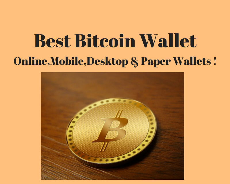 Best Bitcoin Wallet : A review of Online, Mobile, Desktop and paper wallets