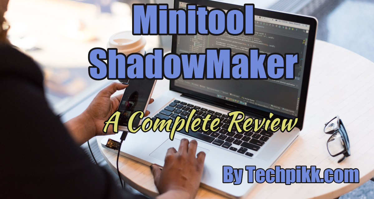 MiniTool ShadowMaker Review: A Free Backup Software