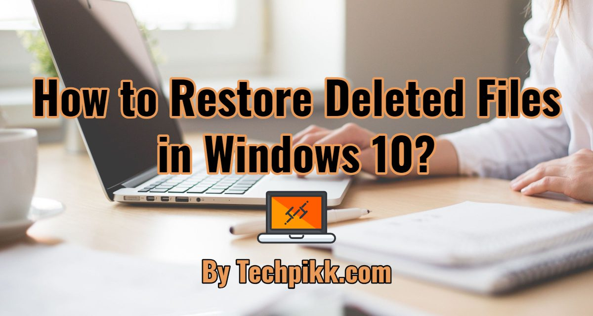 How to Restore Deleted Files in Windows 10? Important Tips