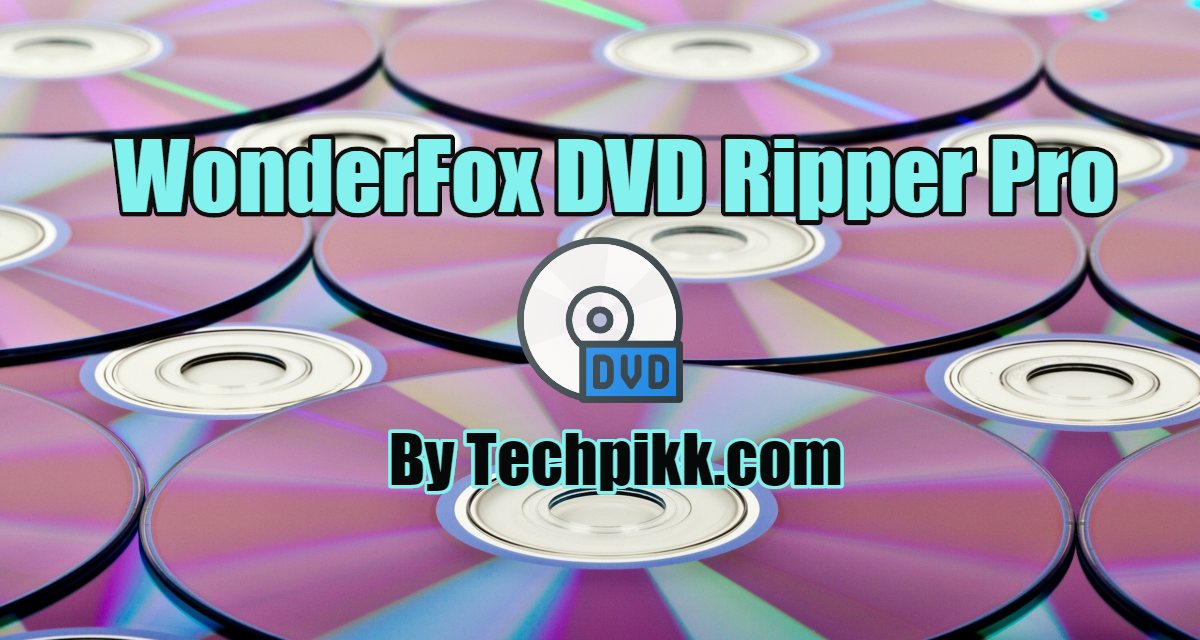 WonderFox DVD Ripper Pro Review: DVD Ripping Software