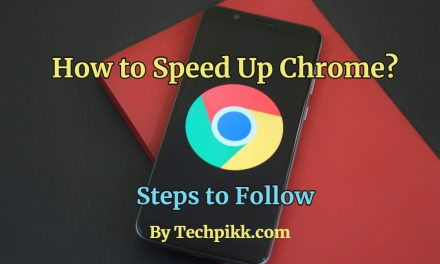 How To Speed Up Google Chrome? Steps to Follow