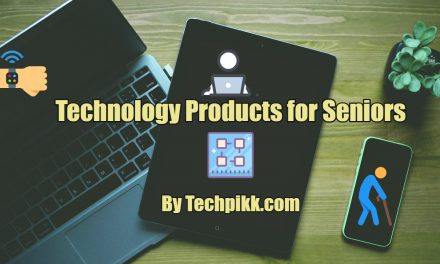 How to Select Technology Product for Seniors? Gadgets & Devices